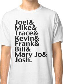 Joel & Mike & Trace & Kevin & Frank & Bill & Mary Jo & Josh.  Classic T-Shirt