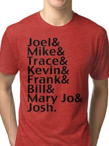 Joel & Mike & Trace & Kevin & Frank & Bill & Mary Jo & Josh.  Tri-blend T-Shirt