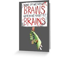 What do we want? BRAINS Greeting Card