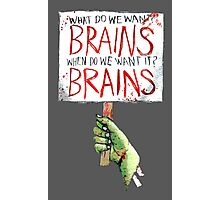 What do we want? BRAINS Photographic Print