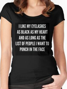 """I LIKE MY EYELASHES AS BLACK AS MY HEART AND AS LONG AS THE LIST OF PEOPLE I WANT TO PUNCH IN THE FACE""  Women's Fitted Scoop T-Shirt"