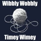 Wibbly Wobbly Timey Wimey  by 1337woodmatt