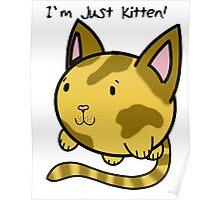 I'm just kitten! Poster