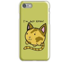 I'm just kitten! iPhone Case/Skin