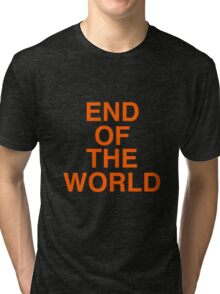 End Of The World  Tri-blend T-Shirt