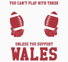 You Can't Play With These Unless You Support Wales T Shirt and Hoodies Kids Clothes