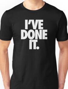 I'VE DONE IT. - White Unisex T-Shirt