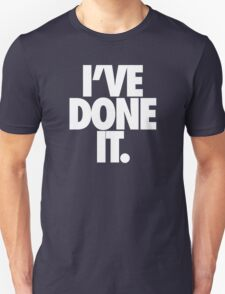 I'VE DONE IT. - White T-Shirt