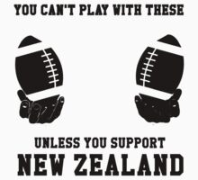 You Can't Play With These Unless You Support New Zealand T Shirt and Hoodies Kids Clothes