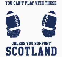 You Can't Play With These Unless You Support Scotland T Shirt and Hoodies Kids Clothes