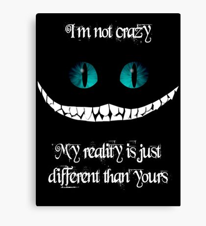 I'm not crazy. My reality is just different than yours Canvas Print