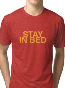 Stay In Bed Tri-blend T-Shirt