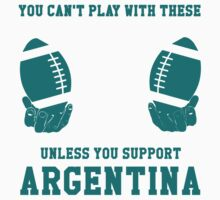 You Can't Play With These Unless You Support Argentina T Shirt and Hoodies Kids Clothes
