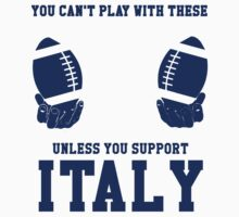 You Can't Play With These Unless You Support Italy T Shirt and Hoodies Kids Clothes