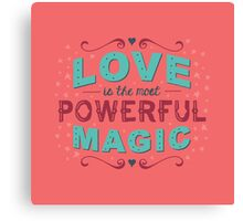 Love is the Most Powerful Magic Canvas Print