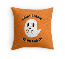 I Ain't Afraid Of No Ghost! Throw Pillow