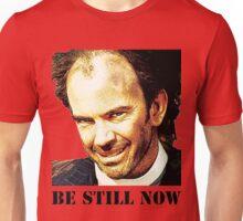 Be Still Now Unisex T-Shirt