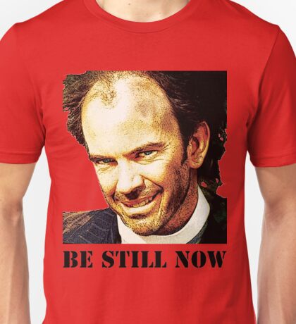 Be Still Now Unisex T-Shirt