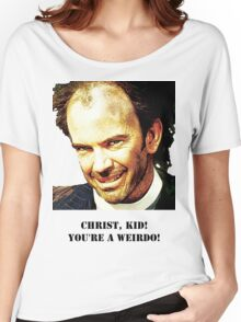 Christ kid your a Wierdo! Women's Relaxed Fit T-Shirt