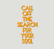Call off the Search for Your Soul Unisex T-Shirt