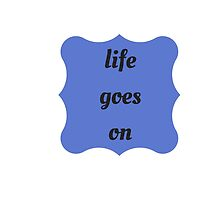 Life goes on by IdeasForArtists