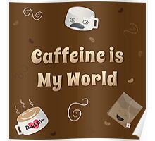 Caffeine is My World Poster