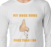 My Nose Runs More Than I Do (Larger Text N Picture) Long Sleeve T-Shirt