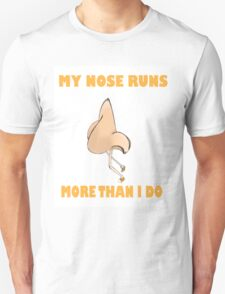 My Nose Runs More Than I Do (Larger Text N Picture) Unisex T-Shirt