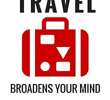 Travel Broadens Your Mind by IdeasForArtists