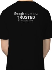 Google Street view | Trusted Photoghapher Classic T-Shirt