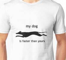 My dog is faster than your dog Unisex T-Shirt