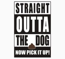 Straight Outta The Dog... by pickupthatpoop