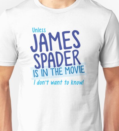 Unless James Spader is in the movie I don't want to know Unisex T-Shirt