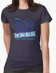 Unless James Spader is in the movie I don't want to know Womens Fitted T-Shirt