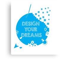 Design Your Dreams Inspirational  Canvas Print
