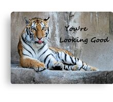 """Greeting Card Tiger """"You're Looking Good"""" Canvas Print"""