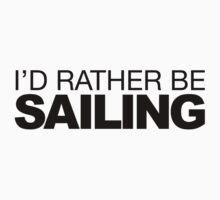I'd rather be Sailing by LudlumDesign