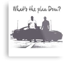 What's The Plan Dom? Metal Print