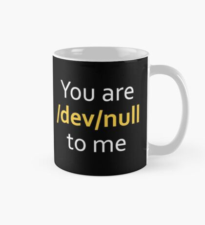 You are dev null to me Mug