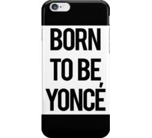 born to be yonce iPhone Case/Skin