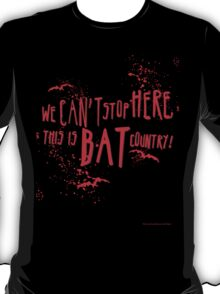 We can't stop here, this is bat country! T-Shirt