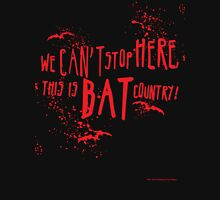 We can't stop here, this is bat country! Unisex T-Shirt