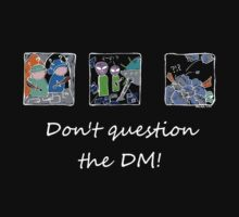 Don't question the DM - Dark T's by Kirsty Auld