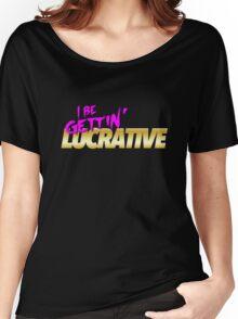 I Be Gettin' Lucrative Women's Relaxed Fit T-Shirt