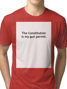 The Constitution is my gun permit. Tri-blend T-Shirt