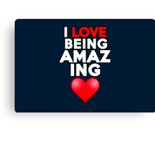 I love being amazing Canvas Print