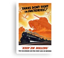 Tanks Don't Fight In Factories -- WW2 Railroad Canvas Print