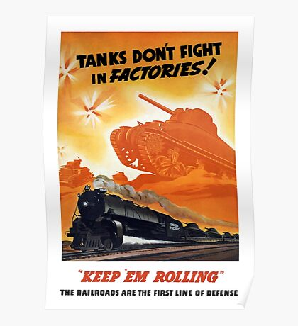 Tanks Don't Fight In Factories -- WW2 Railroad Poster
