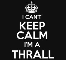 Surname or last name Thrall? I can't keep calm, I'm a Thrall! by hadessquintz
