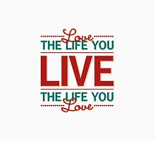 Love the Life you Live. T-Shirt